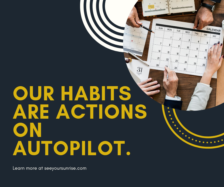 our habits are actions on autopilot